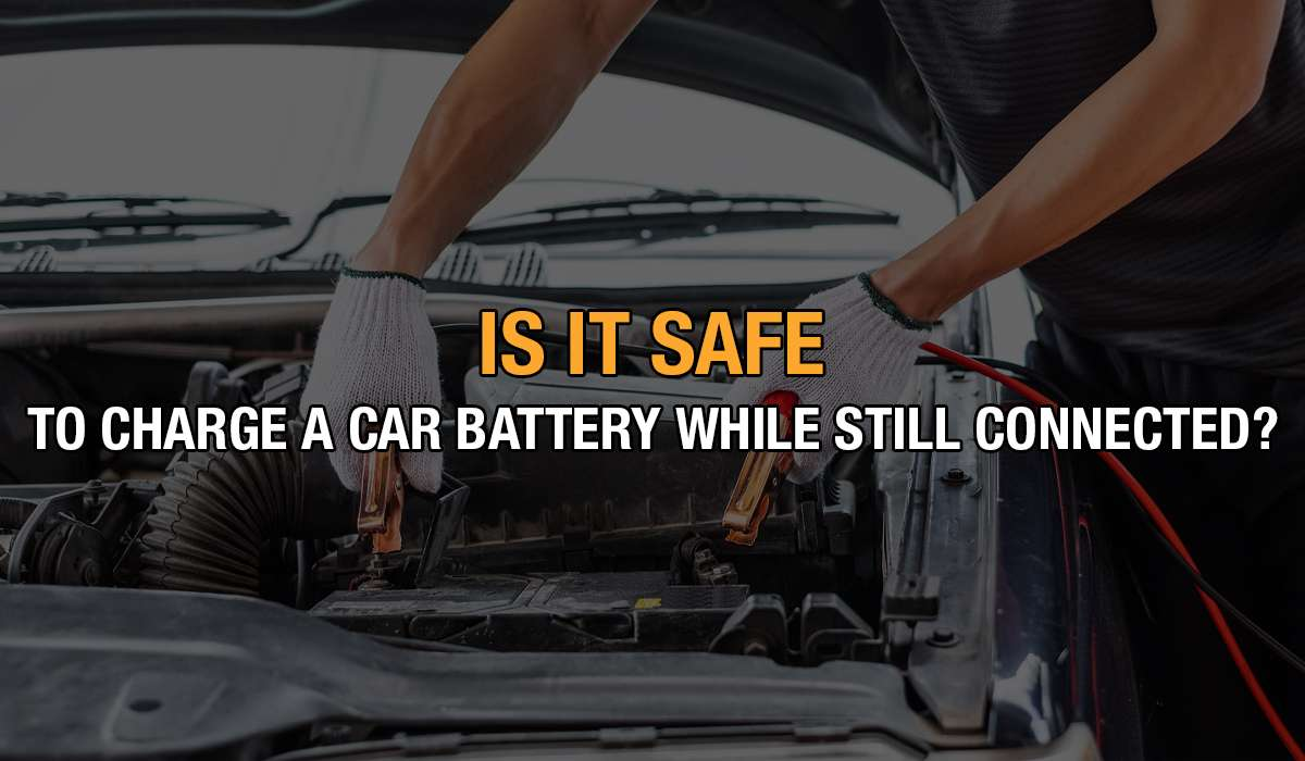 charge car battery while still connected