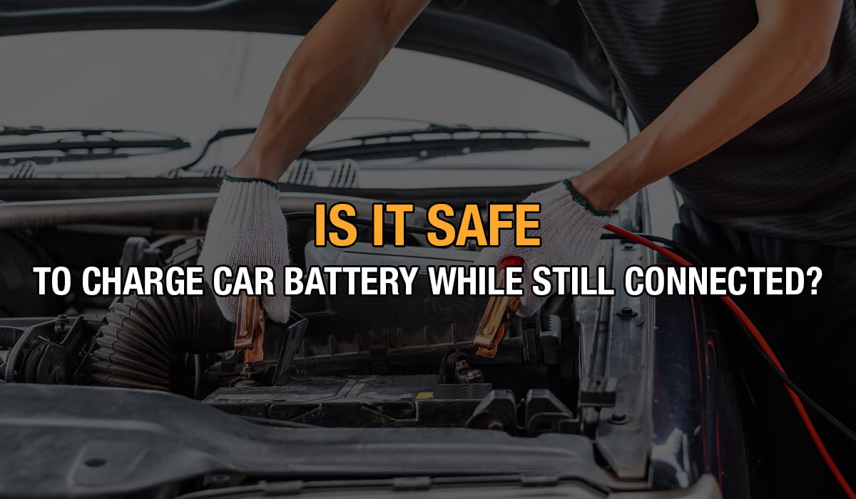 is it safe to charge car battery while still connected